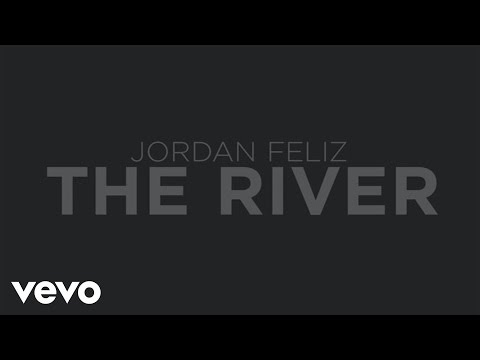 Jordan Feliz - The River (Official Lyric Video)