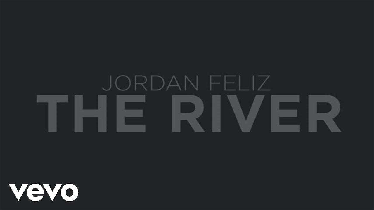 Jordan Feliz - The River (Official Lyric Video)