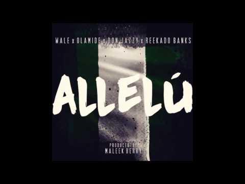 Wale - Allelu ft  Olamide, Don Jazzy, Reekado Banks