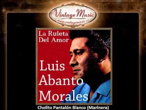 Luis Abanto Morales -- Cholito Pantalón Blanco (Marinera)