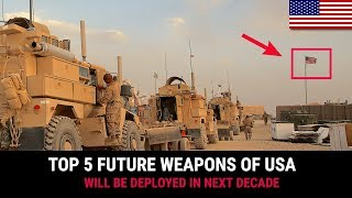 TOP 5 FUTURE WEAPONS OF USA THAT WILL BE DEPLOYED IN NEXT DECADE.