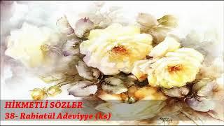HİKMETLİ SÖZLER - 38. Rabiatül Adeviyye (ks)