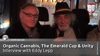 Organic Cannabis, The Emerald Cup & Unity - Eddy Lepp Interview - Smokers Guide TV California