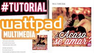 Como Poner una Imagen (Multimedia) en Wattpad, en tus novelas! ♥