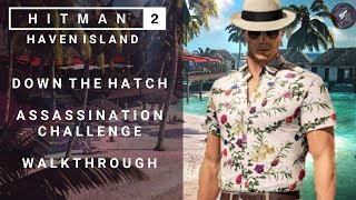 HITMAN 2 Haven Island Down The Hatch Assassination Challenge Walkthrough