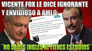 VICENTE FOX LE DICE A AMLO ¨IGNORANTE Y ENVIDIOSO¨ ¨NO SABES INGLES¨