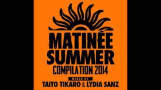 Matinee Summer Compilation 2014 Taito Tikaro & Lydia Sanz 2 Hour Continuous mix download free