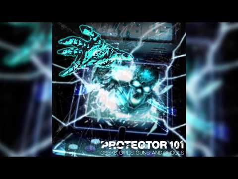 Protector 101 - GEEKS, GIRLS, GUNS, and GHOULS (FULL ALBUM)
