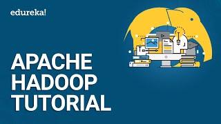 Apache Hadoop TutorialHadoop Tutorial For BeginnersBig Data HadoopHadoop TrainingEdureka