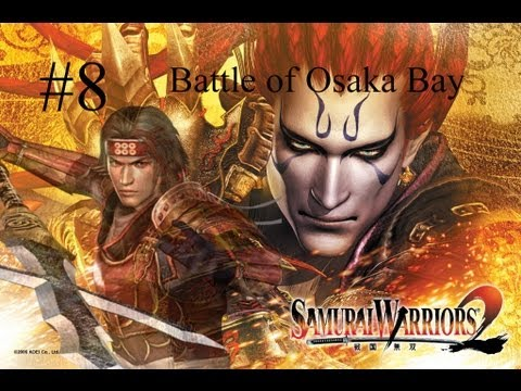 Samurai Warriors 2 Episode 8 - Battle of Osaka Bay