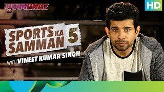 Mukkabaaz | Bahut Hua Samman 5 | Vineet Ku. Singh