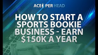 How to Start a Sports Bookie Business, Earn 150K a Year, AcePerHead.com