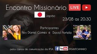 #2 Encontro Missionário - Rev. Daniel Gomes (Japão) e David Portela (Camboja)