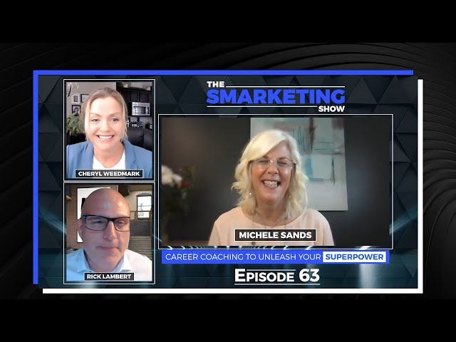 Career Coaching to Unleash Your Superpower with Michele Sands, Career Coach - The Smarketing Show 63