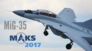 MAKS 2017 - New MiG-35 breathtaking exhibition! - HD 50fps