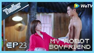 【ENG SUB】My Robot Boyfriend  EP23 trailer Meng Yan saw Mo Bai naked body?