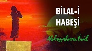 Bilali Habeşi - Abdurrahman Önül | İlahiler