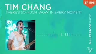 There's So Much 'Wow' in Every Moment – Tim Chang – #598