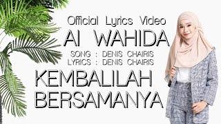 Ai Wahida - Kembalilah Bersamanya (OFFICIAL LYRIC VIDEO)