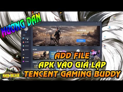 HƯỚNG DẪN ADD FILE APK VÀO GIẢ LẬP TENCENT GAMING BUDDY !!!