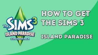 How to Get The Sims 3™ Island Paradise for FREE