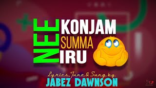 Nee Konjam Summa Iru | Nadathungapaa | Jabez Dawnson |  New Worship Song