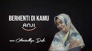 Gambar cover BERHENTI DI KAMU - Oktanadhya Defa (COVER) || ANJI