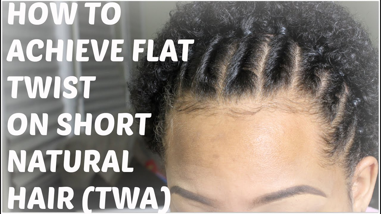 Natural Hair How To Flat Twist On Short Natural Hair
