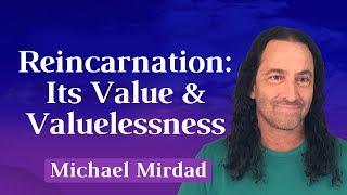 Reincarnation: Its Value & Valuelessness
