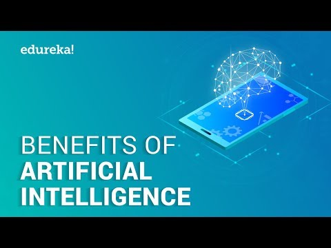 Top 10 Benefits Of Artificial Intelligence in 2021   Artificial Intelligence Advantages   Edureka