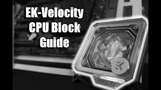 The Complete Guide to EKWB's Velocity CPU Blocks