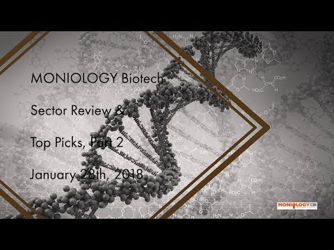 Biotech Sector Review & Top Picks, Part 2 28Jan18