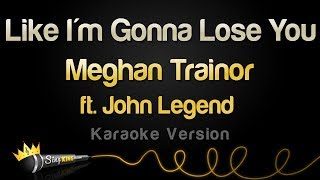 Gambar cover Meghan Trainor ft. John Legend - Like I'm Gonna Lose You (Karaoke Version)