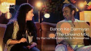 Bahon Ke Darmiyan (The Unwind Mix) by Raman Mahadevan & Anwesshaa