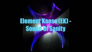 Download Element Kaoss (EK) - Sound Of Sanity MP3 song and Music Video