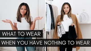 What To Wear When You Have Nothing To Wear | What You Need In Your Closet