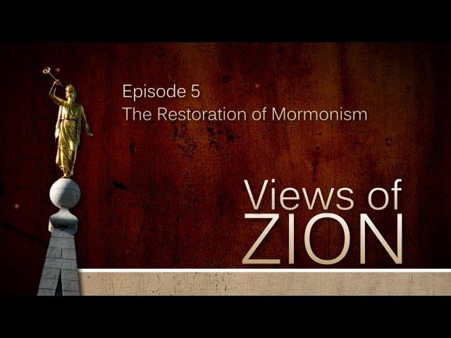 Views of Zion - The Restoration of Mormonism