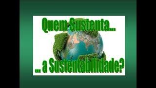 Quem Sustenta a Sustentabilidade?