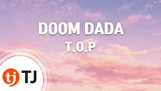 [TJ노래방] DOOM DADA - T.O.P / TJ Karaoke