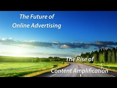 Content Amplification: The Future of Online Advertising