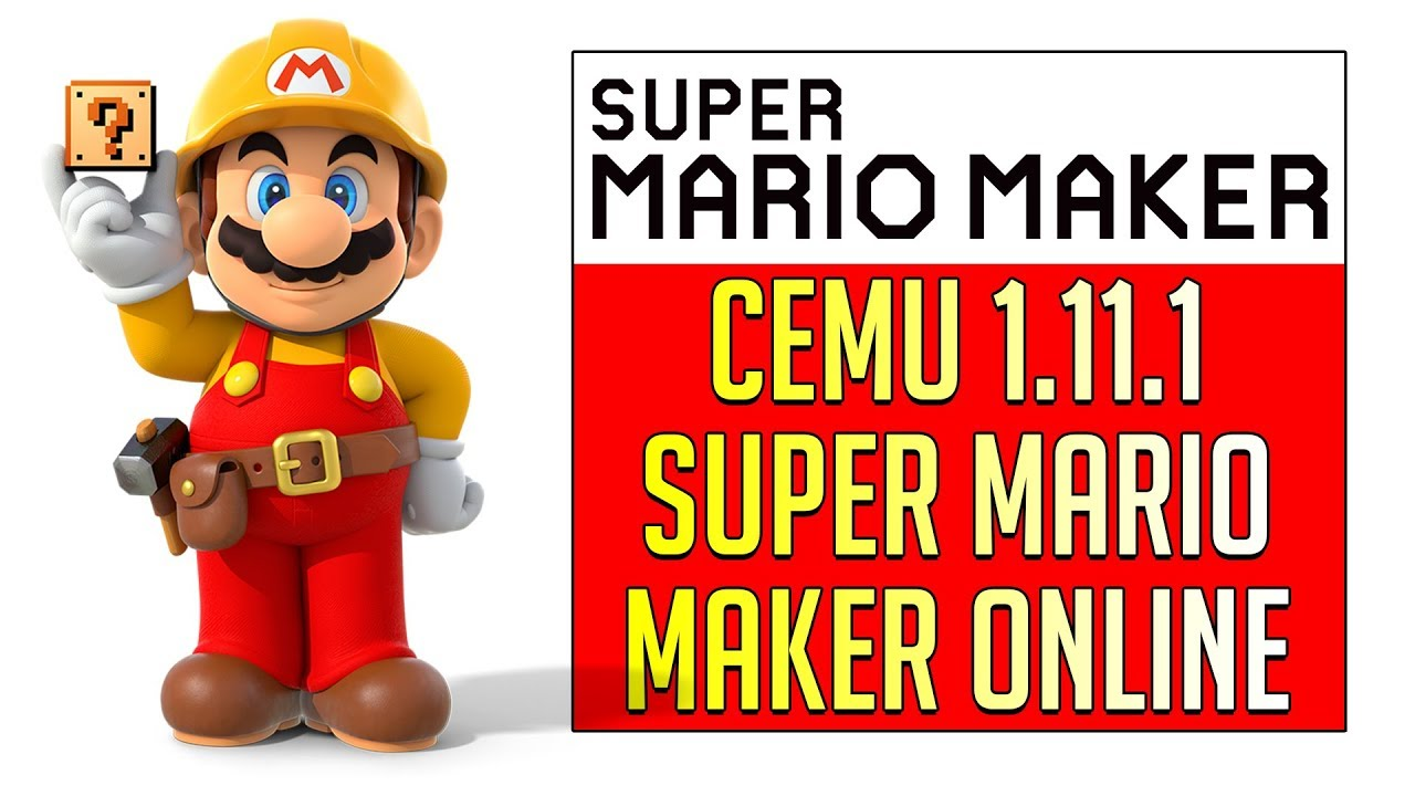 Cemu 1 11 1 | Super Mario Maker Online