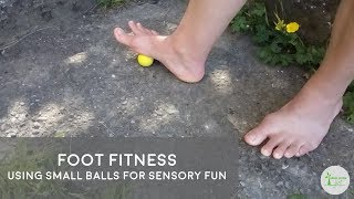 Foot Fitness:  Using Small Balls For Sensory Fun