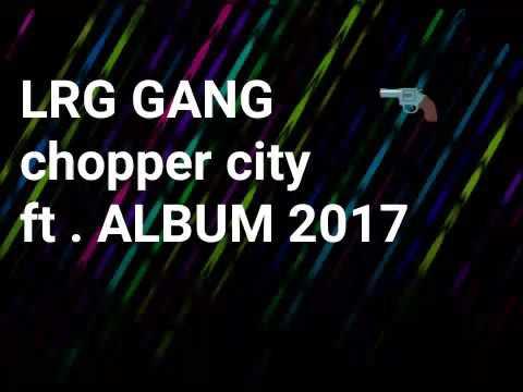 LRG ALBUM 2017 Chopper City