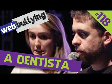 WEBBULLYING #118 - A DENTISTA