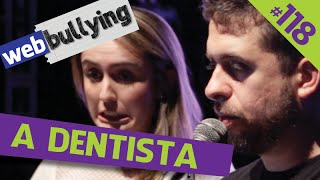 WEBBULLYING #118 - A DENTISTA