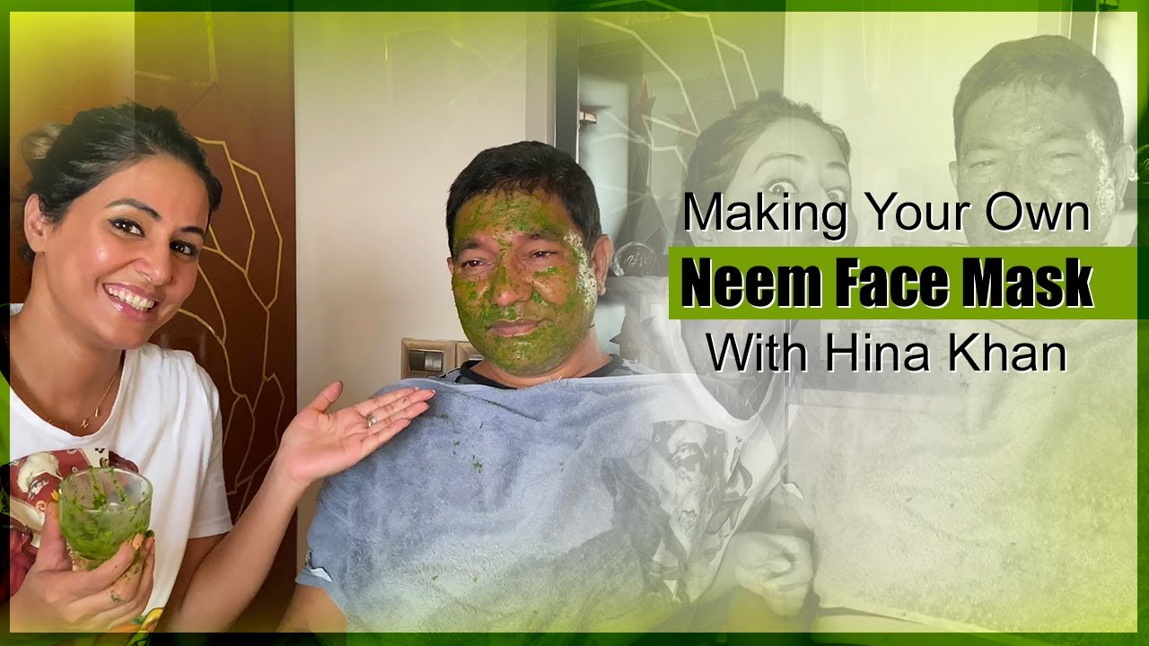Making Your Own Neem Face Mask With Hina Khan