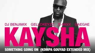 Kaysha - Something going on - Kompa Gouyad Remix