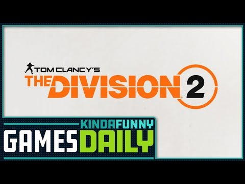 The Division 2 Announced - Kinda Funny Games Daily 03.08.18