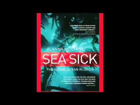 Alanna Mitchell, The Global Ocean in Crisis