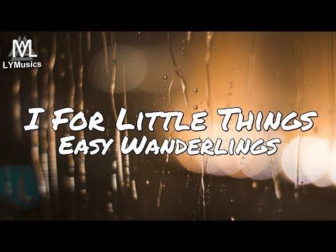 Easy Wanderlings - I For Little Things (Lyrics)